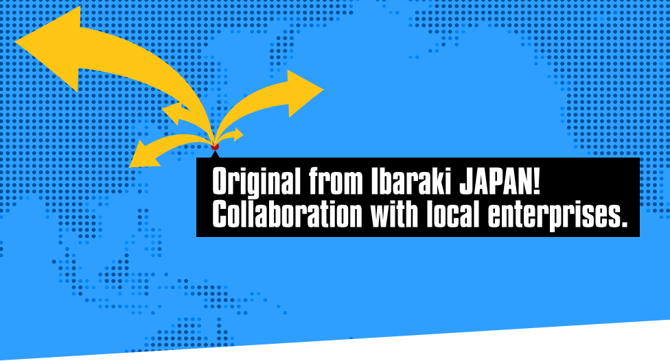 Original from Ibaraki JAPAN! Collaboration with local enterprises